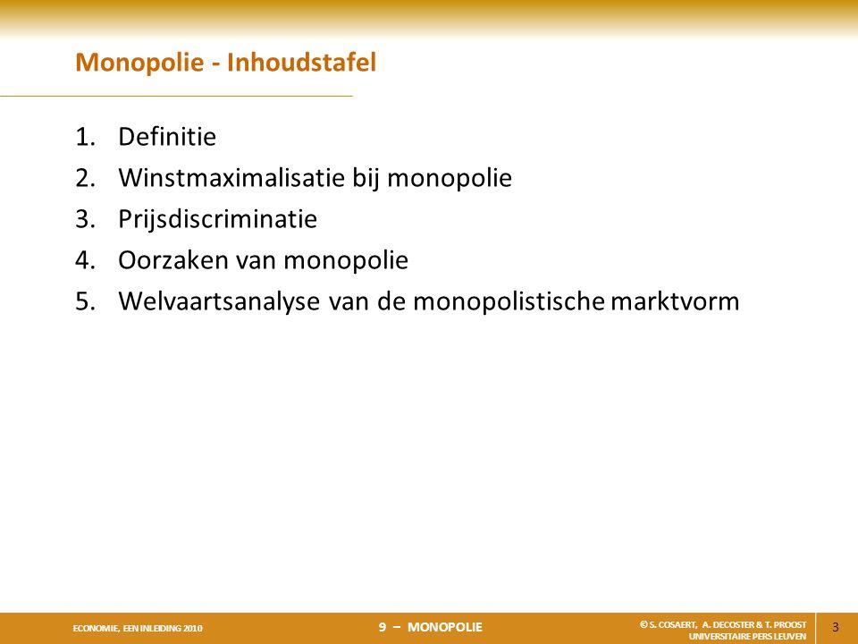 3 ECONOMIE, EEN INLEIDING 2010 9 – MONOPOLIE © S. COSAERT, A. DECOSTER & T. PROOST UNIVERSITAIRE PERS LEUVEN Monopolie - Inhoudstafel 1.Definitie 2.Wi