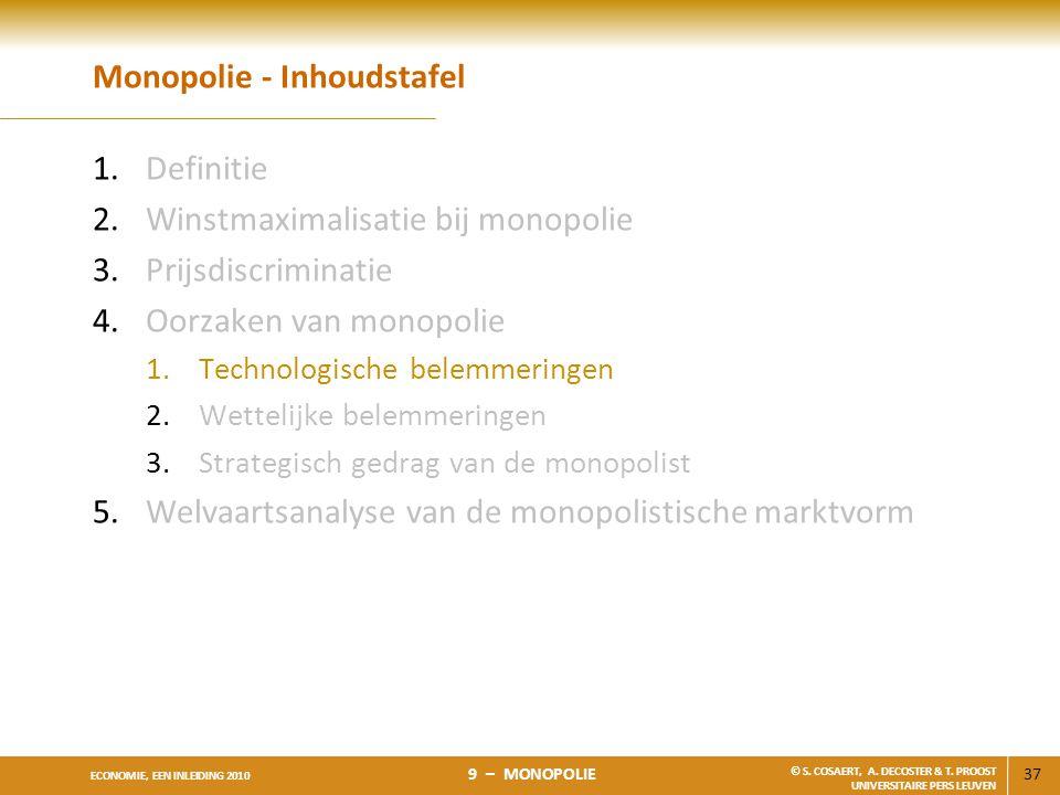 37 ECONOMIE, EEN INLEIDING 2010 9 – MONOPOLIE © S. COSAERT, A. DECOSTER & T. PROOST UNIVERSITAIRE PERS LEUVEN Monopolie - Inhoudstafel 1.Definitie 2.W