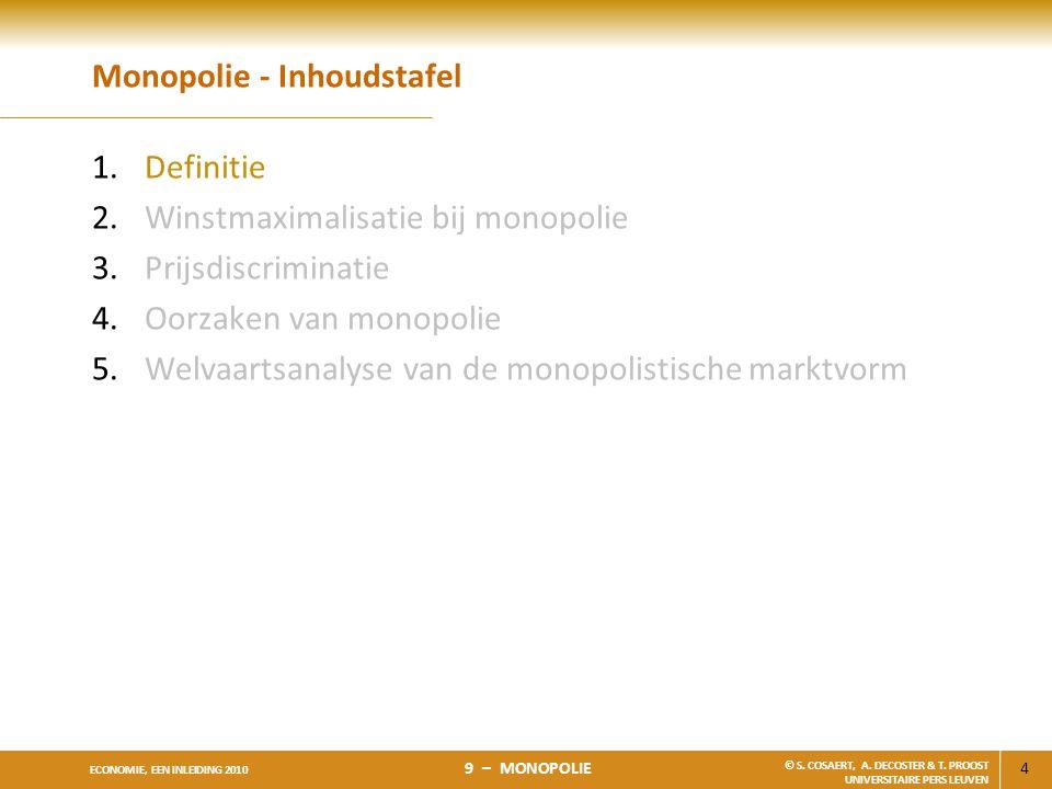 4 ECONOMIE, EEN INLEIDING 2010 9 – MONOPOLIE © S. COSAERT, A. DECOSTER & T. PROOST UNIVERSITAIRE PERS LEUVEN Monopolie - Inhoudstafel 1.Definitie 2.Wi