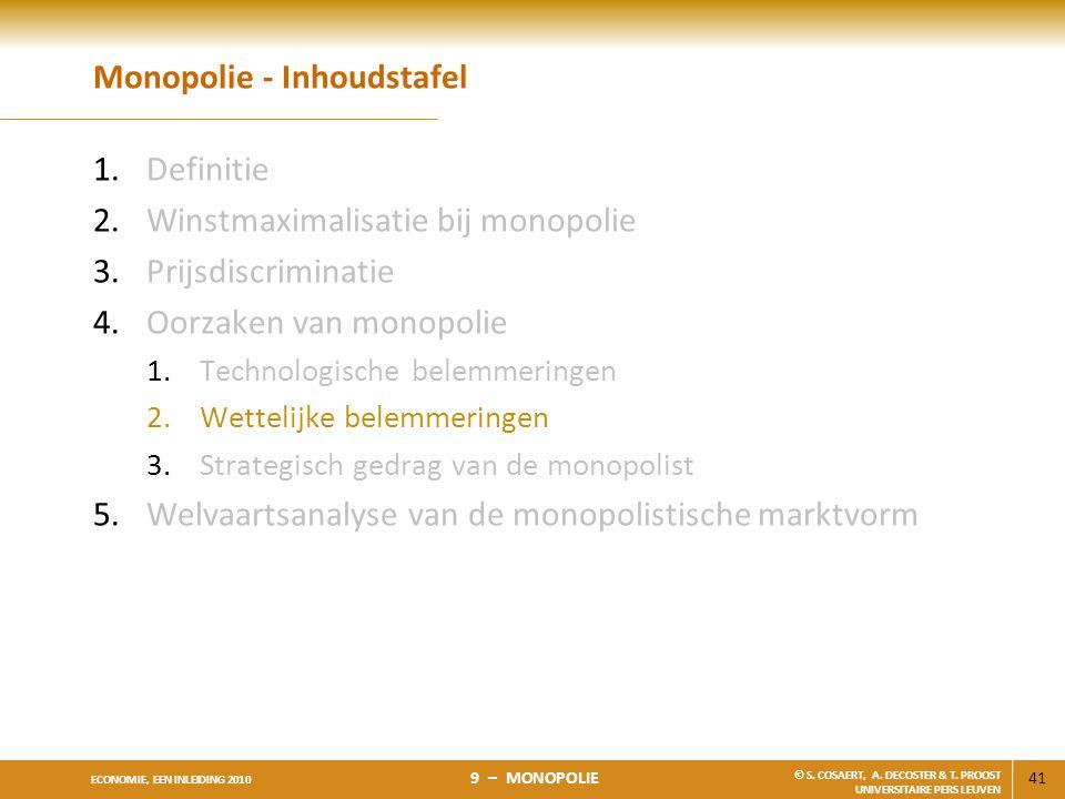 41 ECONOMIE, EEN INLEIDING 2010 9 – MONOPOLIE © S. COSAERT, A. DECOSTER & T. PROOST UNIVERSITAIRE PERS LEUVEN Monopolie - Inhoudstafel 1.Definitie 2.W