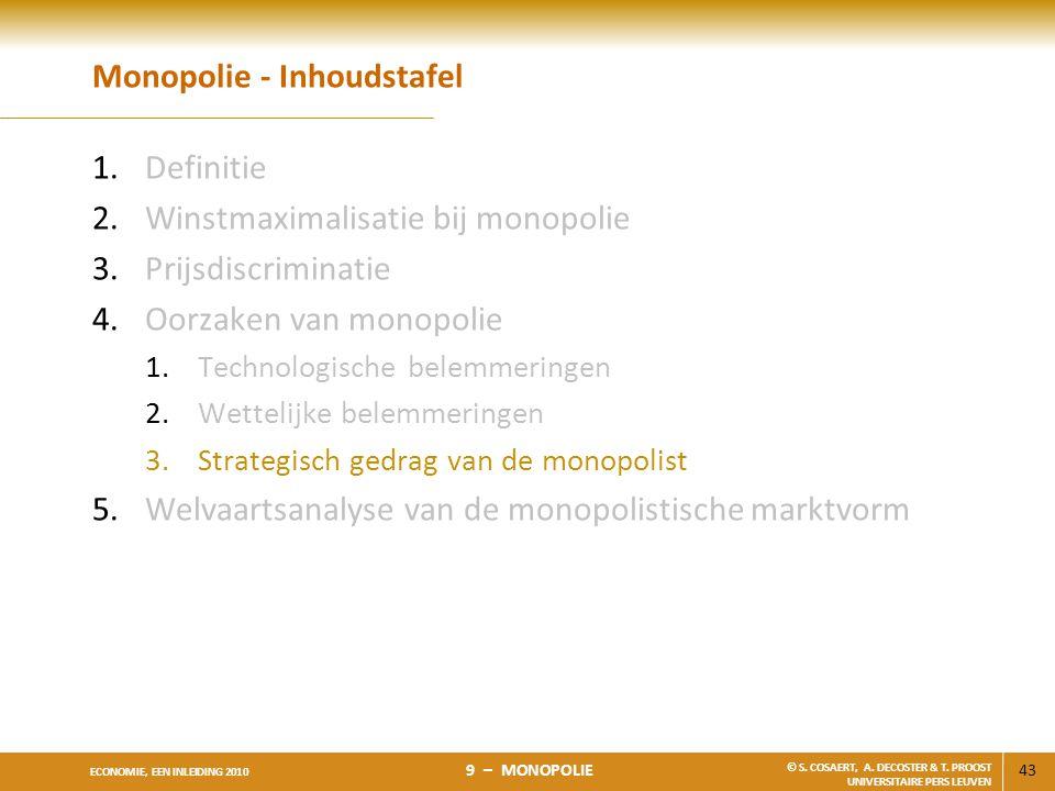 43 ECONOMIE, EEN INLEIDING 2010 9 – MONOPOLIE © S. COSAERT, A. DECOSTER & T. PROOST UNIVERSITAIRE PERS LEUVEN Monopolie - Inhoudstafel 1.Definitie 2.W