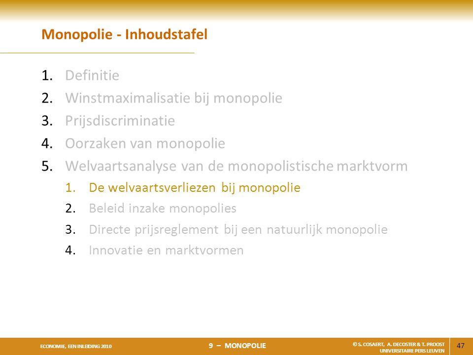 47 ECONOMIE, EEN INLEIDING 2010 9 – MONOPOLIE © S. COSAERT, A. DECOSTER & T. PROOST UNIVERSITAIRE PERS LEUVEN Monopolie - Inhoudstafel 1.Definitie 2.W