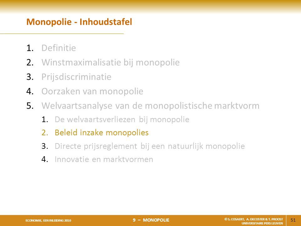 51 ECONOMIE, EEN INLEIDING 2010 9 – MONOPOLIE © S. COSAERT, A. DECOSTER & T. PROOST UNIVERSITAIRE PERS LEUVEN Monopolie - Inhoudstafel 1.Definitie 2.W