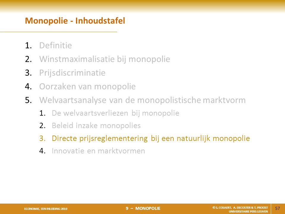 57 ECONOMIE, EEN INLEIDING 2010 9 – MONOPOLIE © S. COSAERT, A. DECOSTER & T. PROOST UNIVERSITAIRE PERS LEUVEN Monopolie - Inhoudstafel 1.Definitie 2.W