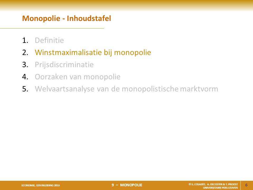 6 ECONOMIE, EEN INLEIDING 2010 9 – MONOPOLIE © S. COSAERT, A. DECOSTER & T. PROOST UNIVERSITAIRE PERS LEUVEN Monopolie - Inhoudstafel 1.Definitie 2.Wi