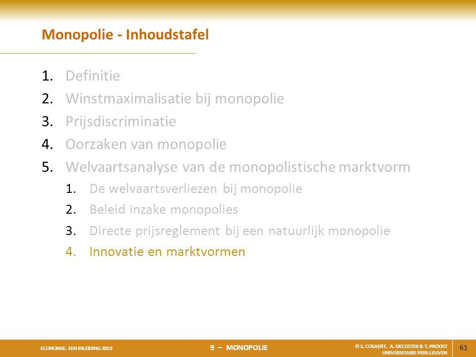 61 ECONOMIE, EEN INLEIDING 2010 9 – MONOPOLIE © S. COSAERT, A. DECOSTER & T. PROOST UNIVERSITAIRE PERS LEUVEN Monopolie - Inhoudstafel 1.Definitie 2.W
