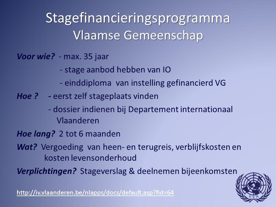 Stagefinancieringsprogramma Vlaamse Gemeenschap Voor wie? - max. 35 jaar - stage aanbod hebben van IO - einddiploma van instelling gefinancierd VG Hoe