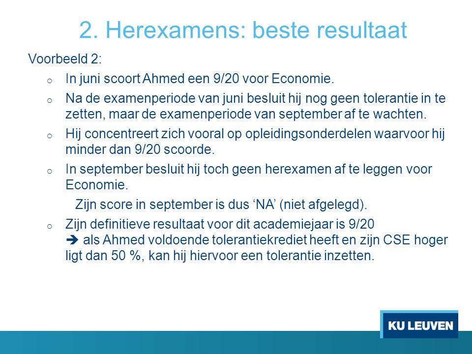2. Herexamens: beste resultaat Voorbeeld 2: o In juni scoort Ahmed een 9/20 voor Economie. o Na de examenperiode van juni besluit hij nog geen toleran