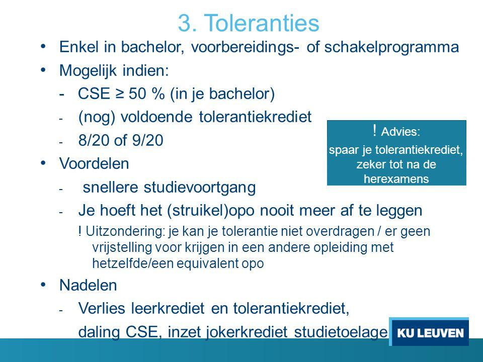 3. Toleranties Enkel in bachelor, voorbereidings- of schakelprogramma Mogelijk indien: - CSE ≥ 50 % (in je bachelor) - (nog) voldoende tolerantiekredi