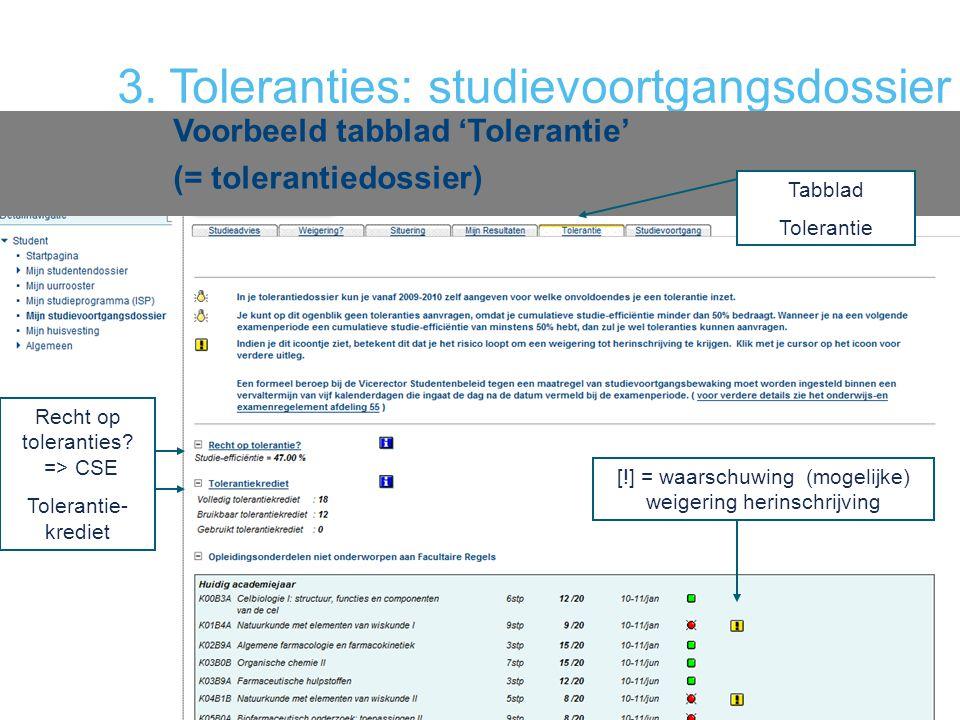 3. Toleranties: studievoortgangsdossier Voorbeeld tabblad 'Tolerantie' (= tolerantiedossier) Tabblad Tolerantie Recht op toleranties? => CSE Toleranti