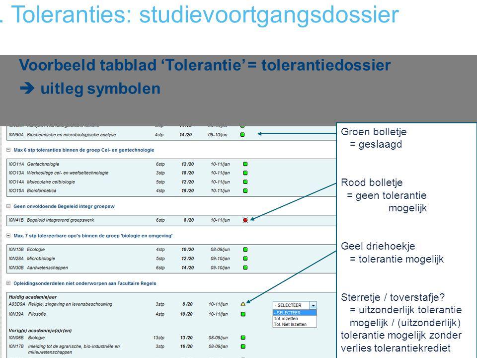 3. Toleranties: studievoortgangsdossier Voorbeeld tabblad 'Tolerantie' = tolerantiedossier  uitleg symbolen Groen bolletje = geslaagd Rood bolletje =