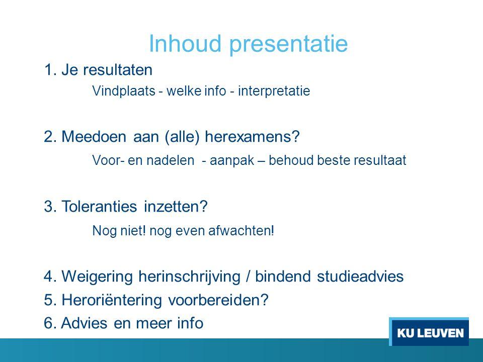 Inhoud presentatie 1. Je resultaten Vindplaats - welke info - interpretatie 2. Meedoen aan (alle) herexamens? Voor- en nadelen - aanpak – behoud beste