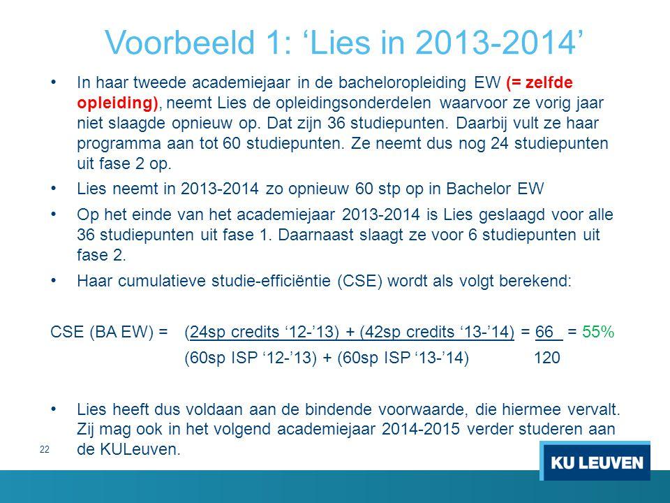 22 Voorbeeld 1: 'Lies in 2013-2014' In haar tweede academiejaar in de bacheloropleiding EW (= zelfde opleiding), neemt Lies de opleidingsonderdelen wa
