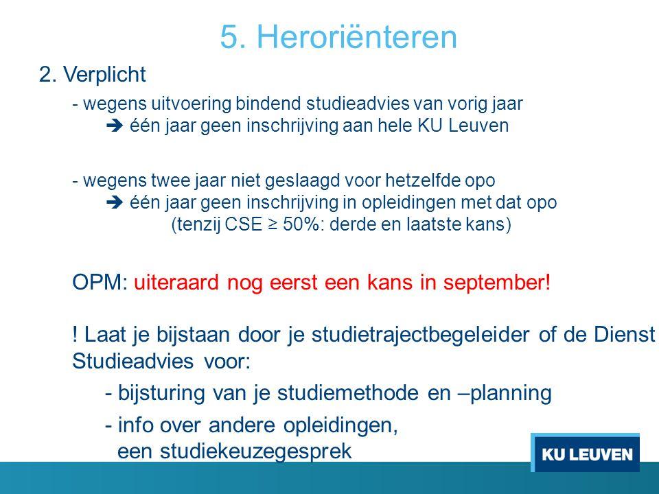 5. Heroriënteren 2. Verplicht - wegens uitvoering bindend studieadvies van vorig jaar  één jaar geen inschrijving aan hele KU Leuven - wegens twee ja