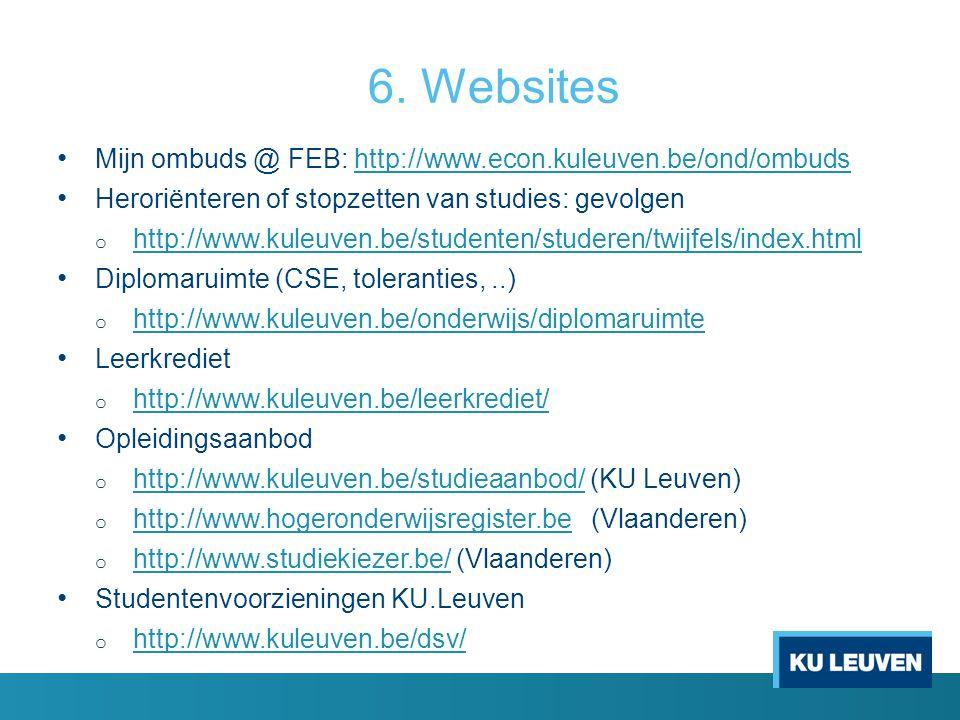 6. Websites Mijn ombuds @ FEB: http://www.econ.kuleuven.be/ond/ombudshttp://www.econ.kuleuven.be/ond/ombuds Heroriënteren of stopzetten van studies: g