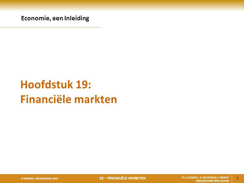 1 ECONOMIE, EEN INLEIDING 2010 19 – FINANCIËLE MARKTEN © S. COSAERT, A. DECOSTER & T. PROOST UNIVERSITAIRE PERS LEUVEN Hoofdstuk 19: Financiële markte