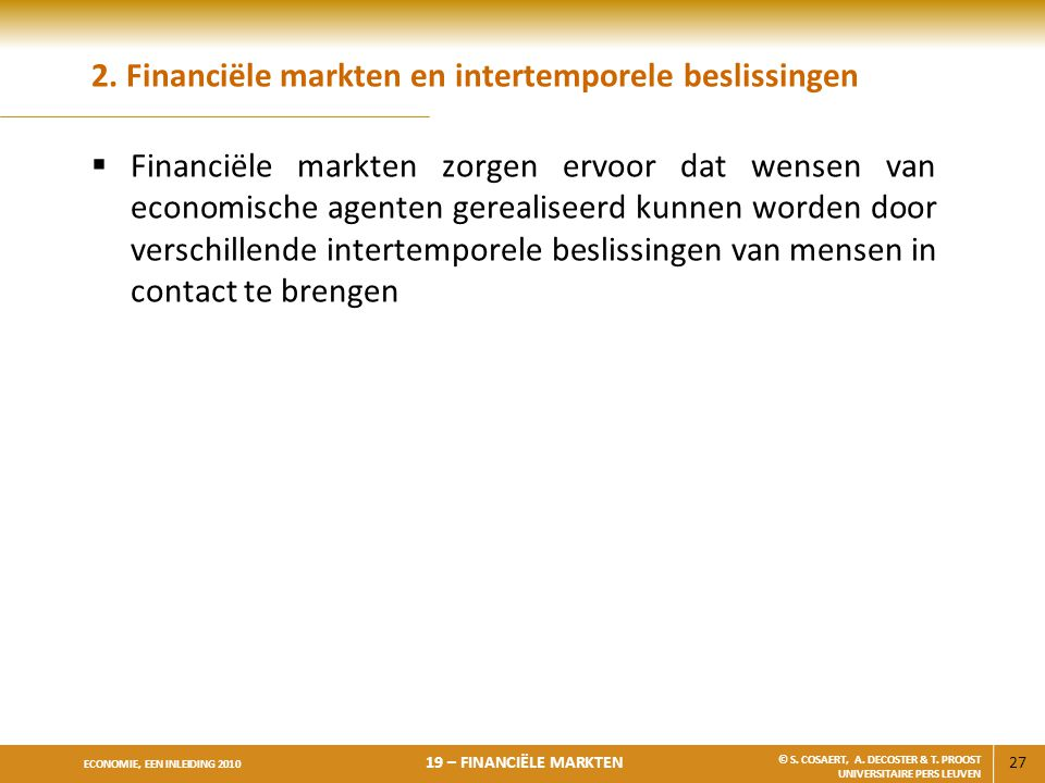 27 ECONOMIE, EEN INLEIDING 2010 19 – FINANCIËLE MARKTEN © S. COSAERT, A. DECOSTER & T. PROOST UNIVERSITAIRE PERS LEUVEN 2. Financiële markten en inter