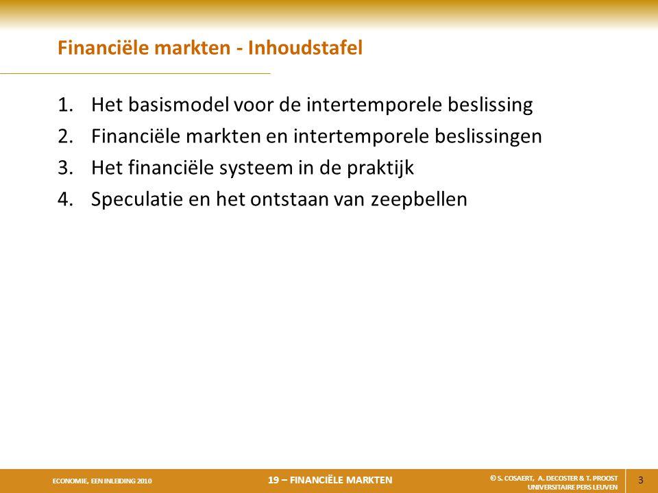 3 ECONOMIE, EEN INLEIDING 2010 19 – FINANCIËLE MARKTEN © S. COSAERT, A. DECOSTER & T. PROOST UNIVERSITAIRE PERS LEUVEN Financiële markten - Inhoudstaf