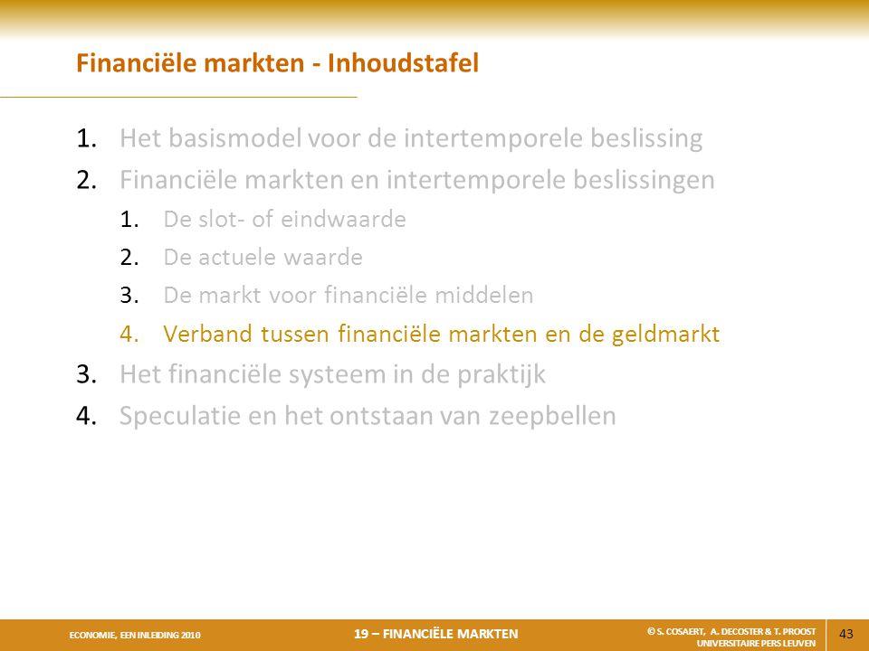 43 ECONOMIE, EEN INLEIDING 2010 19 – FINANCIËLE MARKTEN © S. COSAERT, A. DECOSTER & T. PROOST UNIVERSITAIRE PERS LEUVEN Financiële markten - Inhoudsta