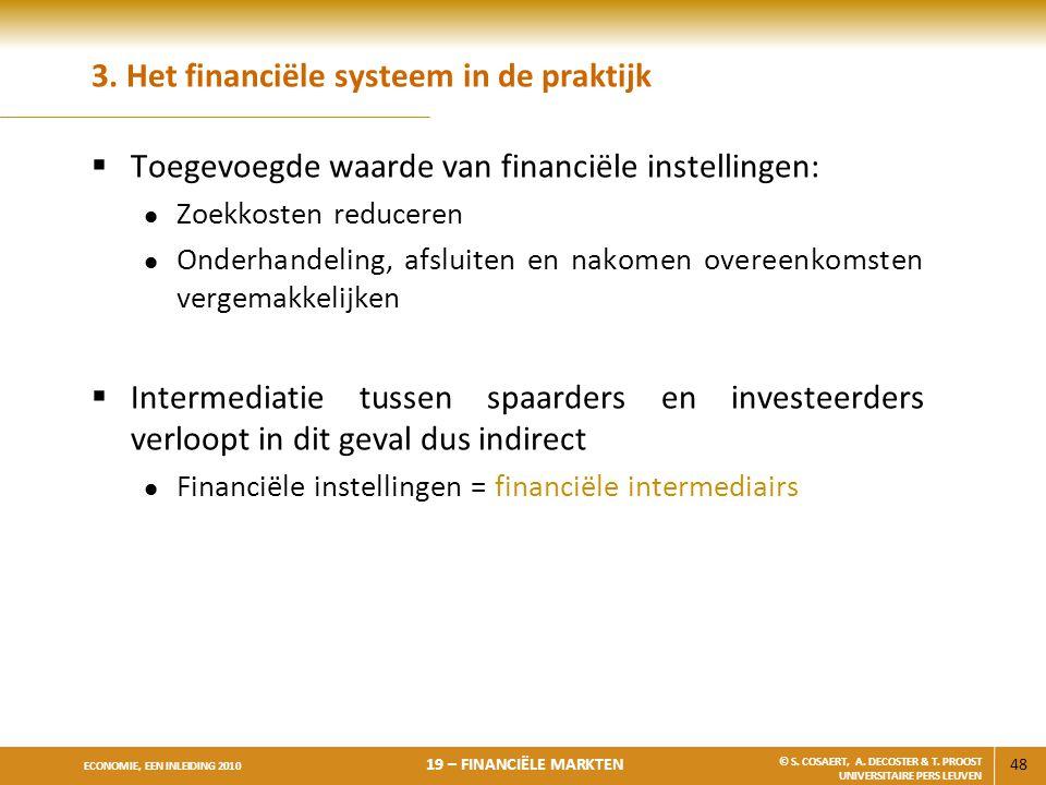48 ECONOMIE, EEN INLEIDING 2010 19 – FINANCIËLE MARKTEN © S. COSAERT, A. DECOSTER & T. PROOST UNIVERSITAIRE PERS LEUVEN 3. Het financiële systeem in d
