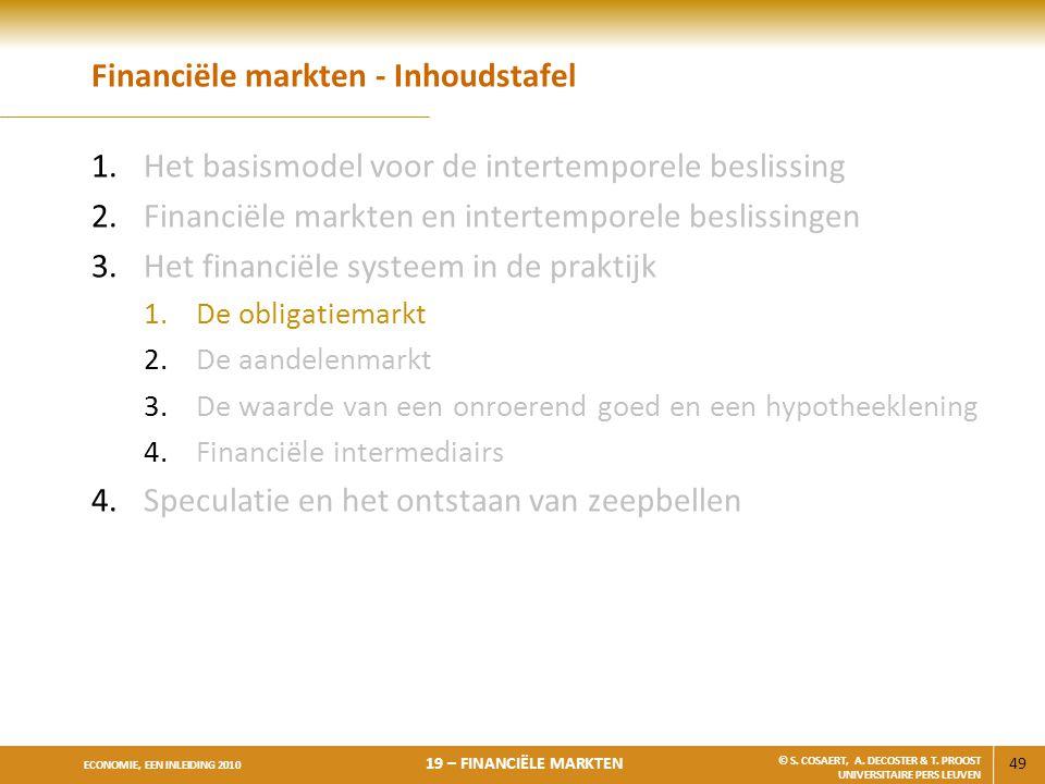 49 ECONOMIE, EEN INLEIDING 2010 19 – FINANCIËLE MARKTEN © S. COSAERT, A. DECOSTER & T. PROOST UNIVERSITAIRE PERS LEUVEN Financiële markten - Inhoudsta