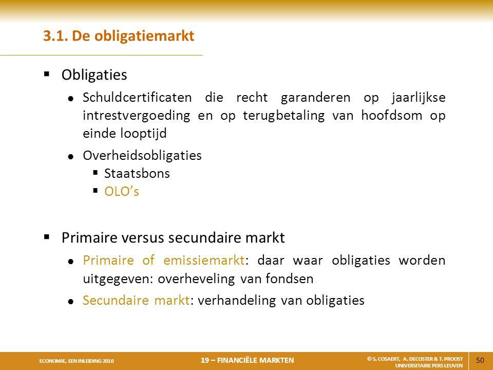 50 ECONOMIE, EEN INLEIDING 2010 19 – FINANCIËLE MARKTEN © S. COSAERT, A. DECOSTER & T. PROOST UNIVERSITAIRE PERS LEUVEN 3.1. De obligatiemarkt  Oblig