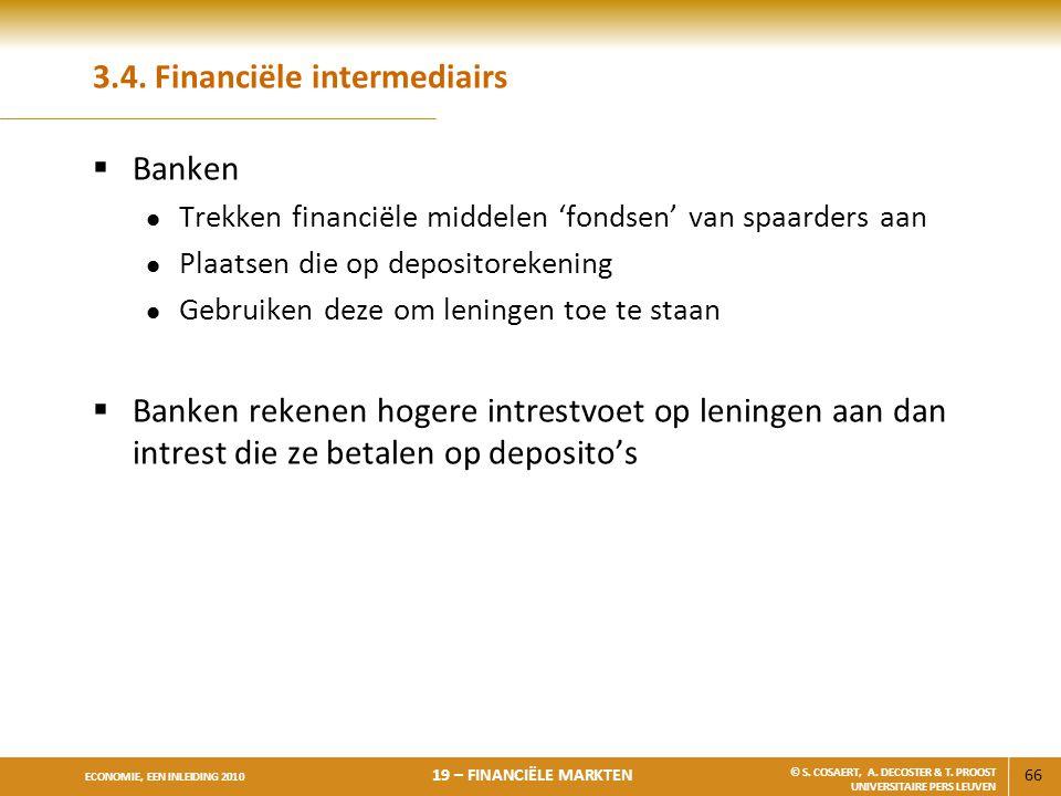 66 ECONOMIE, EEN INLEIDING 2010 19 – FINANCIËLE MARKTEN © S. COSAERT, A. DECOSTER & T. PROOST UNIVERSITAIRE PERS LEUVEN 3.4. Financiële intermediairs