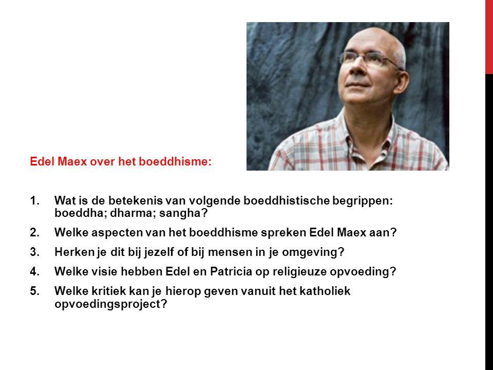 Edel Maex over het boeddhisme: 1.Wat is de betekenis van volgende boeddhistische begrippen: boeddha; dharma; sangha? 2.Welke aspecten van het boeddhis