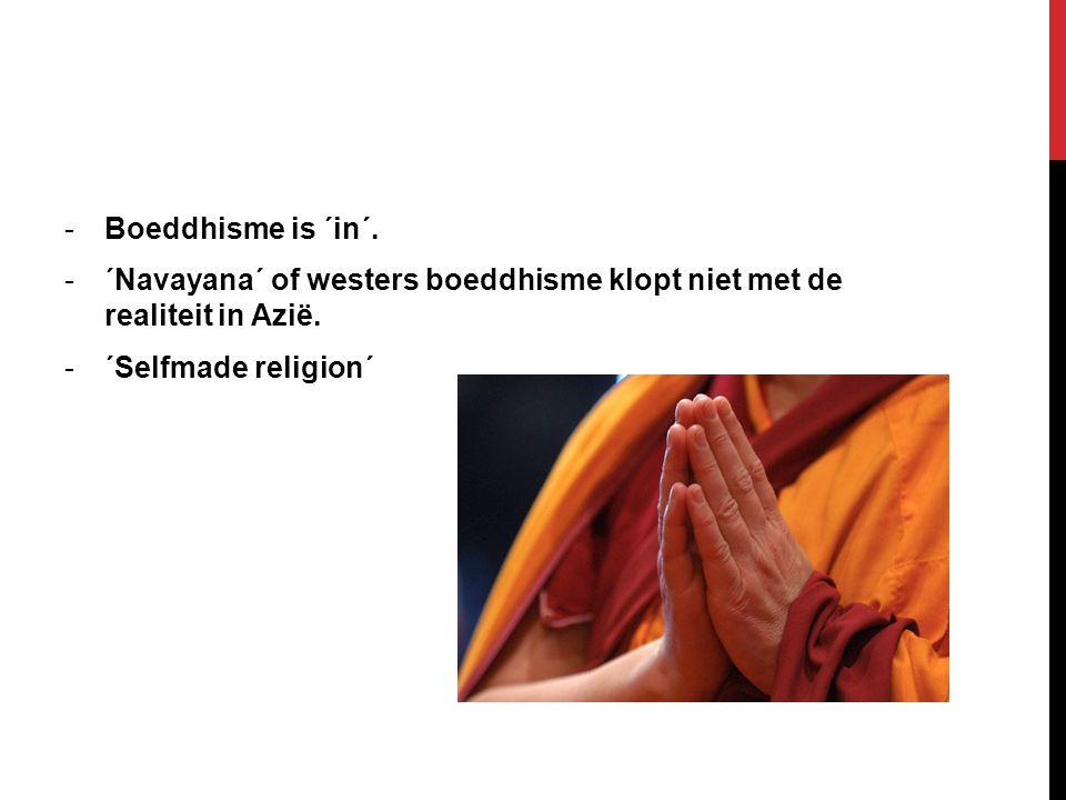 -Boeddhisme is ´in´. -´Navayana´ of westers boeddhisme klopt niet met de realiteit in Azië. -´Selfmade religion´