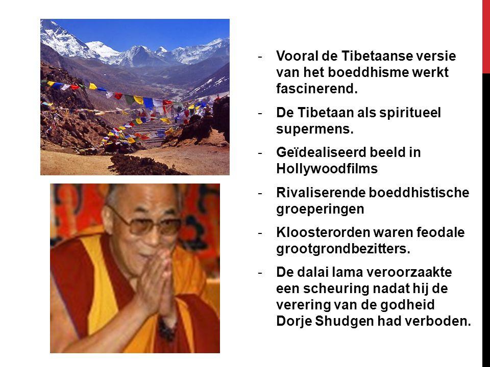 -Vooral de Tibetaanse versie van het boeddhisme werkt fascinerend. -De Tibetaan als spiritueel supermens. -Geïdealiseerd beeld in Hollywoodfilms -Riva