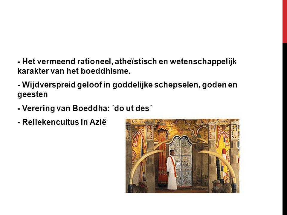 - Het vermeend rationeel, atheïstisch en wetenschappelijk karakter van het boeddhisme. - Wijdverspreid geloof in goddelijke schepselen, goden en geest