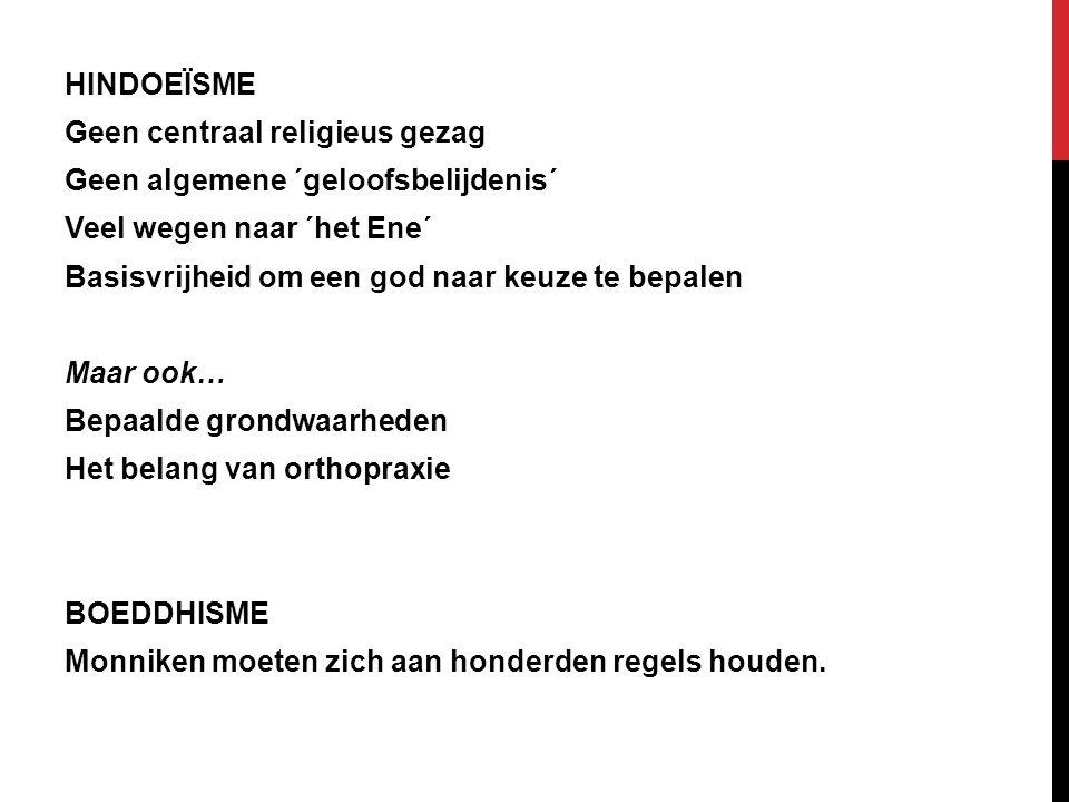 HINDOEÏSME Geen centraal religieus gezag Geen algemene ´geloofsbelijdenis´ Veel wegen naar ´het Ene´ Basisvrijheid om een god naar keuze te bepalen Ma