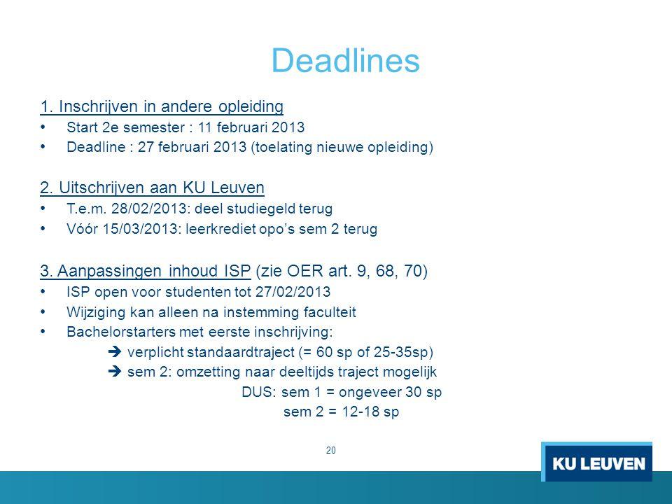 Deadlines 20 1. Inschrijven in andere opleiding Start 2e semester : 11 februari 2013 Deadline : 27 februari 2013 (toelating nieuwe opleiding) 2. Uitsc
