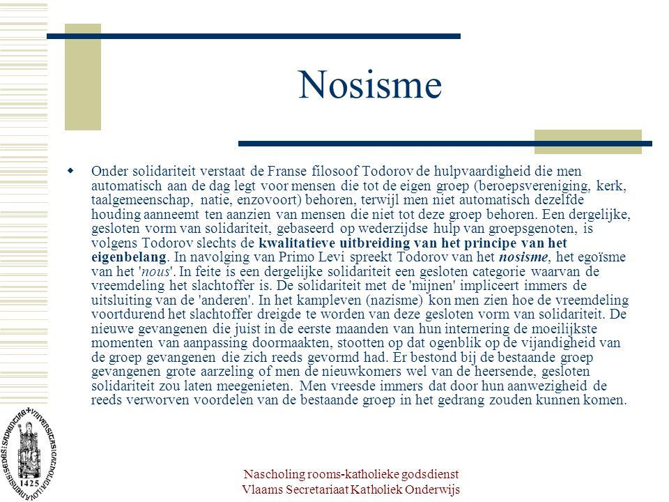 Nascholing rooms-katholieke godsdienst Vlaams Secretariaat Katholiek Onderwijs Nosisme  Onder solidariteit verstaat de Franse filosoof Todorov de hul