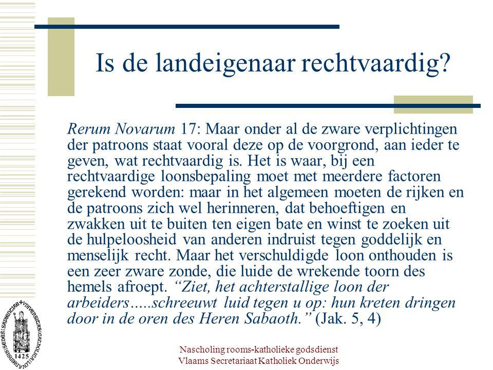 Nascholing rooms-katholieke godsdienst Vlaams Secretariaat Katholiek Onderwijs Is de landeigenaar rechtvaardig? Rerum Novarum 17: Maar onder al de zwa