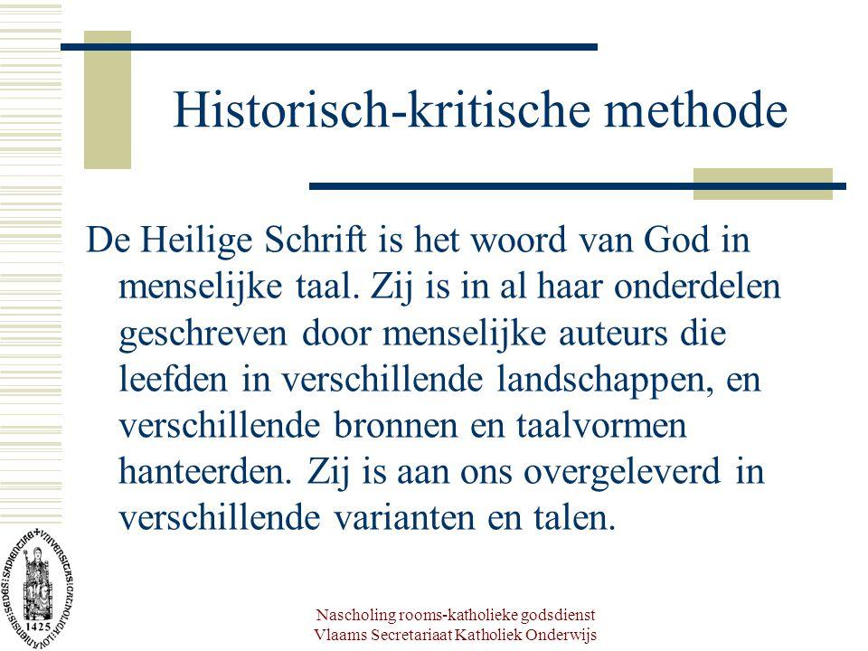 Nascholing rooms-katholieke godsdienst Vlaams Secretariaat Katholiek Onderwijs Historisch-kritische methode De Heilige Schrift is het woord van God in menselijke taal.