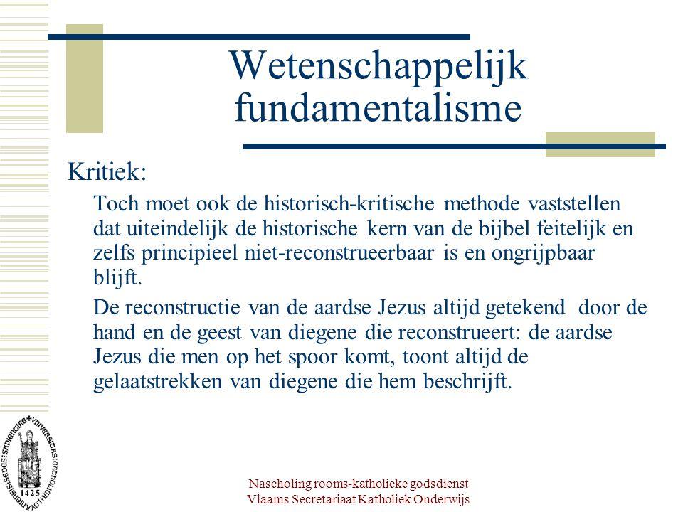 Nascholing rooms-katholieke godsdienst Vlaams Secretariaat Katholiek Onderwijs Wetenschappelijk fundamentalisme Kritiek: Toch moet ook de historisch-k