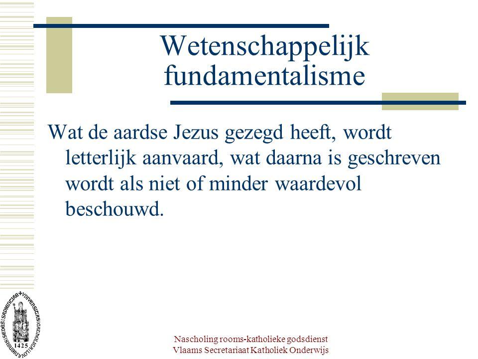Nascholing rooms-katholieke godsdienst Vlaams Secretariaat Katholiek Onderwijs Wetenschappelijk fundamentalisme Wat de aardse Jezus gezegd heeft, word