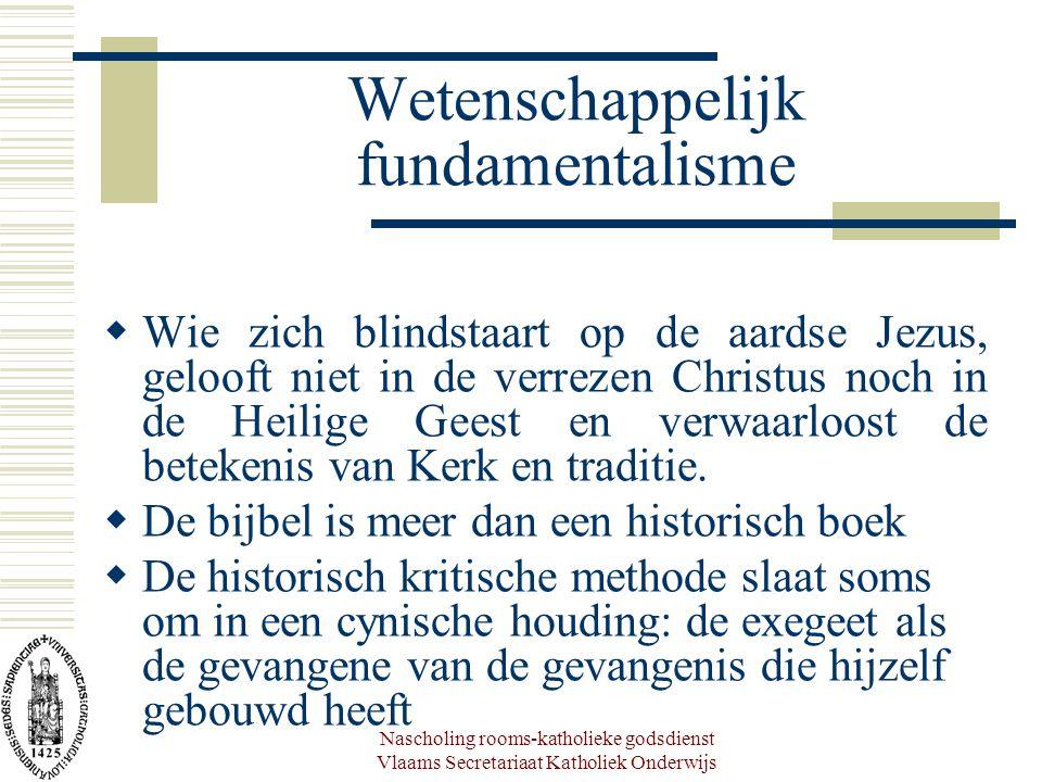 Nascholing rooms-katholieke godsdienst Vlaams Secretariaat Katholiek Onderwijs Wetenschappelijk fundamentalisme  Wie zich blindstaart op de aardse Je
