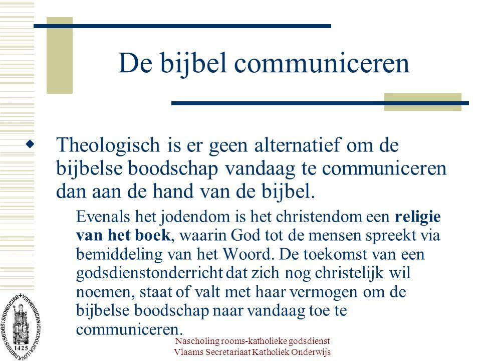 Nascholing rooms-katholieke godsdienst Vlaams Secretariaat Katholiek Onderwijs De bijbel communiceren  Theologisch is er geen alternatief om de bijbelse boodschap vandaag te communiceren dan aan de hand van de bijbel.