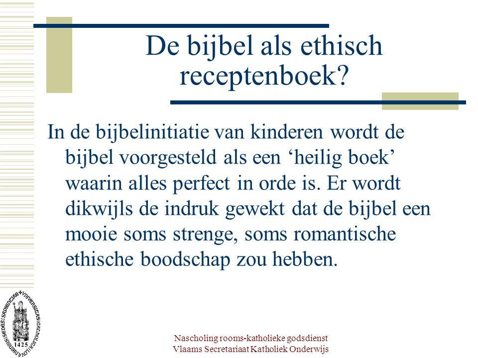 Nascholing rooms-katholieke godsdienst Vlaams Secretariaat Katholiek Onderwijs De bijbel als ethisch receptenboek? In de bijbelinitiatie van kinderen