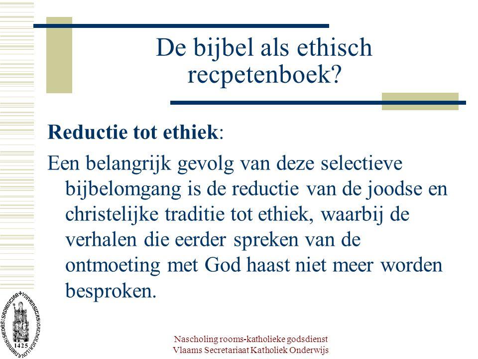 Nascholing rooms-katholieke godsdienst Vlaams Secretariaat Katholiek Onderwijs De bijbel als ethisch recpetenboek? Reductie tot ethiek: Een belangrijk