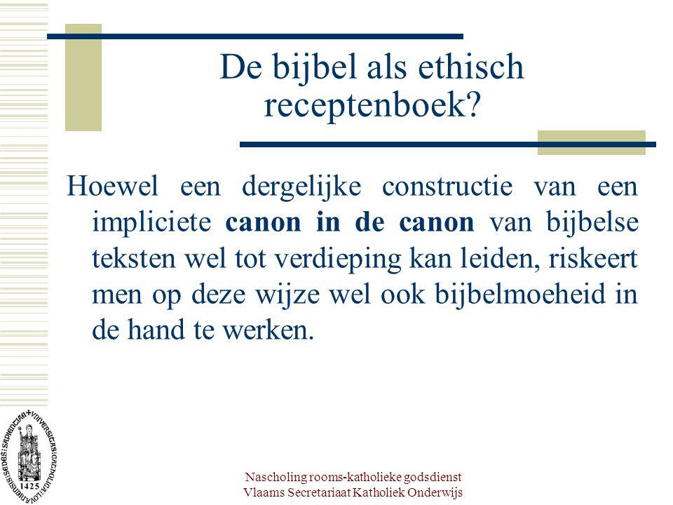 Nascholing rooms-katholieke godsdienst Vlaams Secretariaat Katholiek Onderwijs De bijbel als ethisch receptenboek? Hoewel een dergelijke constructie v
