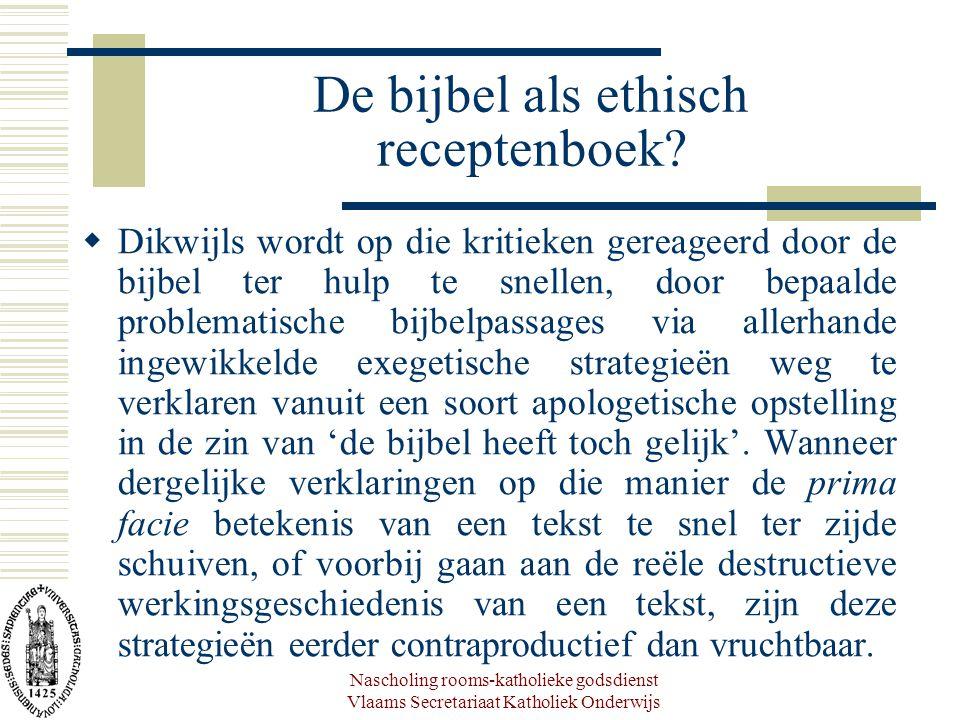 Nascholing rooms-katholieke godsdienst Vlaams Secretariaat Katholiek Onderwijs De bijbel als ethisch receptenboek?  Dikwijls wordt op die kritieken g