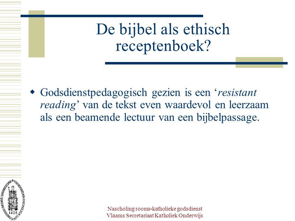 Nascholing rooms-katholieke godsdienst Vlaams Secretariaat Katholiek Onderwijs De bijbel als ethisch receptenboek?  Godsdienstpedagogisch gezien is e