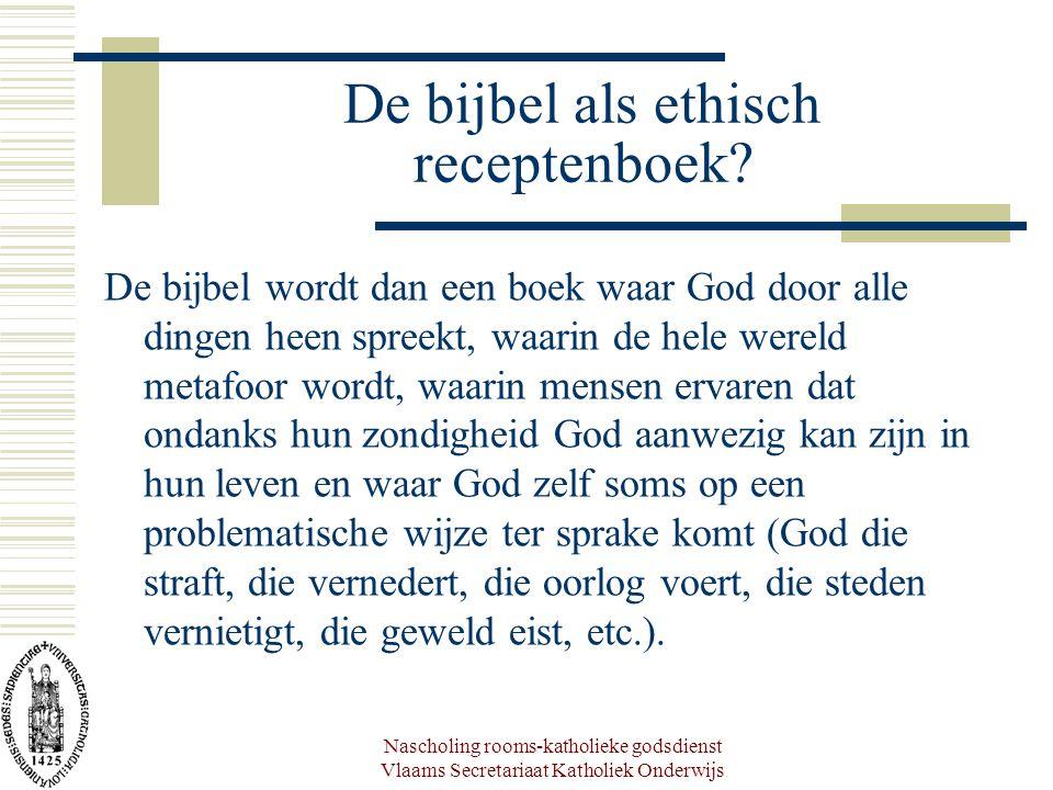 Nascholing rooms-katholieke godsdienst Vlaams Secretariaat Katholiek Onderwijs De bijbel als ethisch receptenboek? De bijbel wordt dan een boek waar G