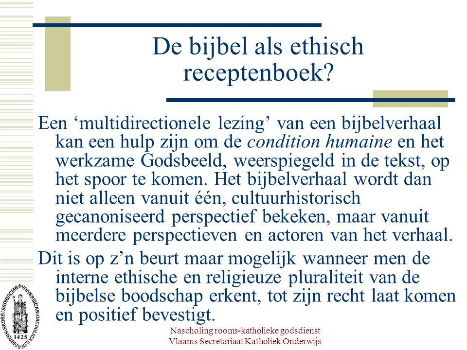 Nascholing rooms-katholieke godsdienst Vlaams Secretariaat Katholiek Onderwijs De bijbel als ethisch receptenboek? Een 'multidirectionele lezing' van