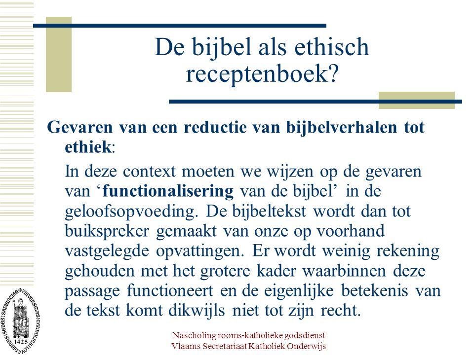 Nascholing rooms-katholieke godsdienst Vlaams Secretariaat Katholiek Onderwijs De bijbel als ethisch receptenboek? Gevaren van een reductie van bijbel
