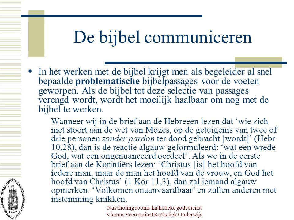 Nascholing rooms-katholieke godsdienst Vlaams Secretariaat Katholiek Onderwijs Remedies voor bijbelmoeheid  De bijbel is een veelheid van verhalen, die niet zomaar tot één groot meta-verhaal kunnen herleid worden.