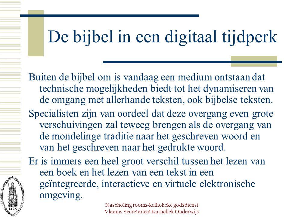 Nascholing rooms-katholieke godsdienst Vlaams Secretariaat Katholiek Onderwijs De bijbel in een digitaal tijdperk Buiten de bijbel om is vandaag een m